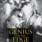 A New Biography of One of Americas Greatest Surgeons