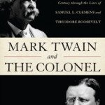 Mark Twain and the Colonel: Samuel Clemens, Theodore Roosevelt